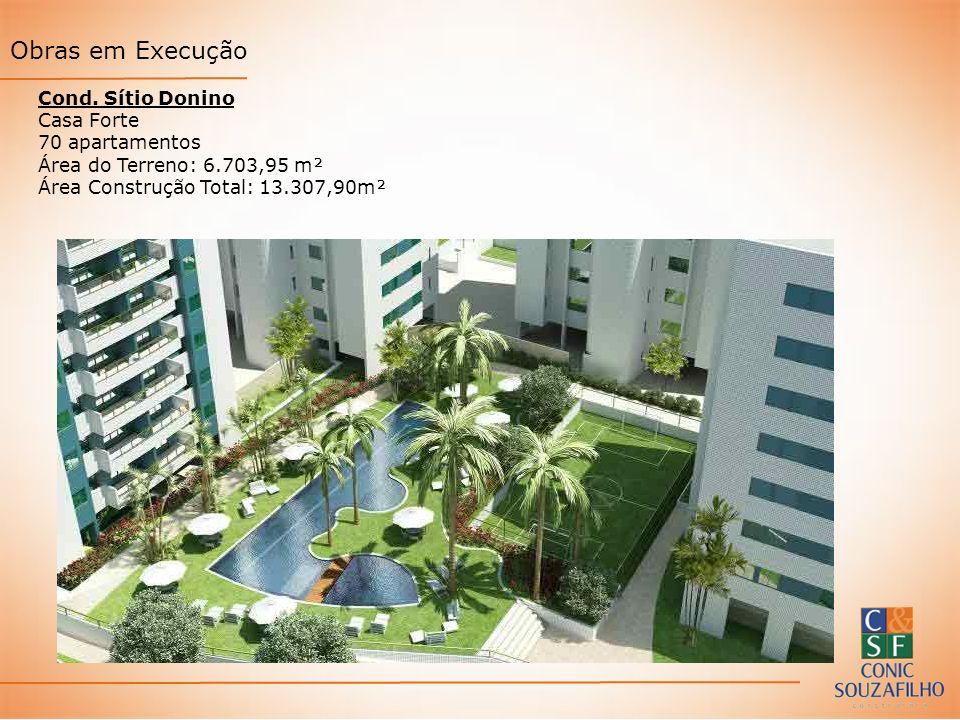 Cond. Sítio Donino Casa Forte 70 apartamentos Área do Terreno: 6.703,95 m² Área Construção Total: 13.307,90m² Obras em Execução