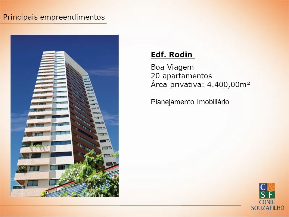 Edf. Rodin Boa Viagem 20 apartamentos Área privativa: 4.400,00m² Planejamento Imobiliário Principais empreendimentos