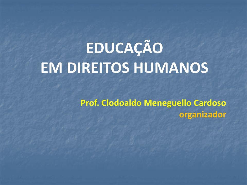 EDUCAÇÃO EM DIREITOS HUMANOS Prof. Clodoaldo Meneguello Cardoso organizador