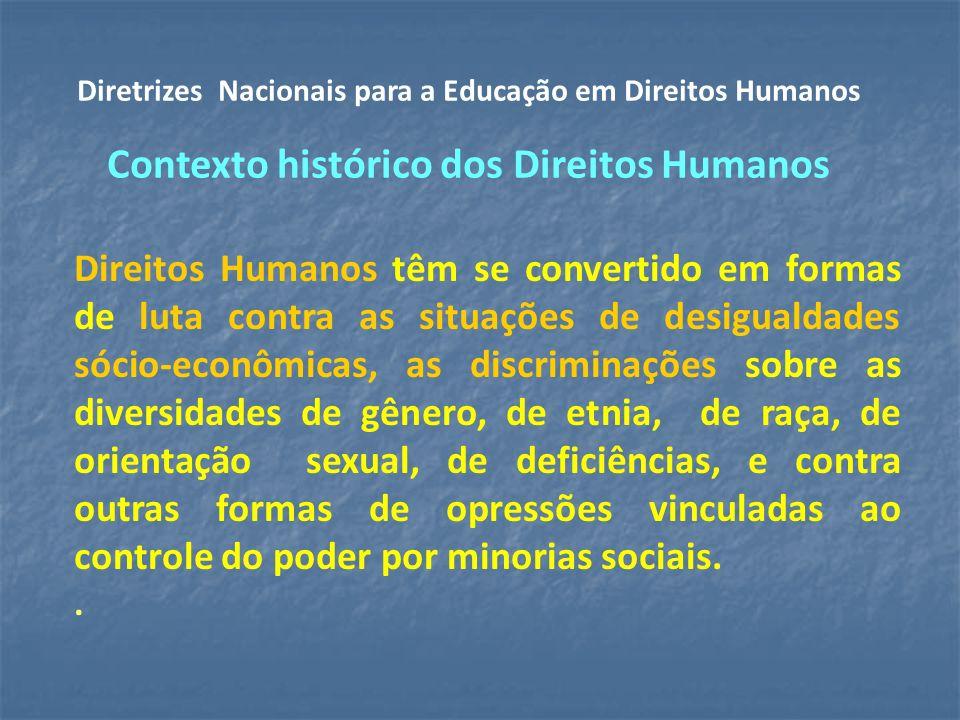 Direitos Humanos têm se convertido em formas de luta contra as situações de desigualdades sócio-econômicas, as discriminações sobre as diversidades de gênero, de etnia, de raça, de orientação sexual, de deficiências, e contra outras formas de opressões vinculadas ao controle do poder por minorias sociais..