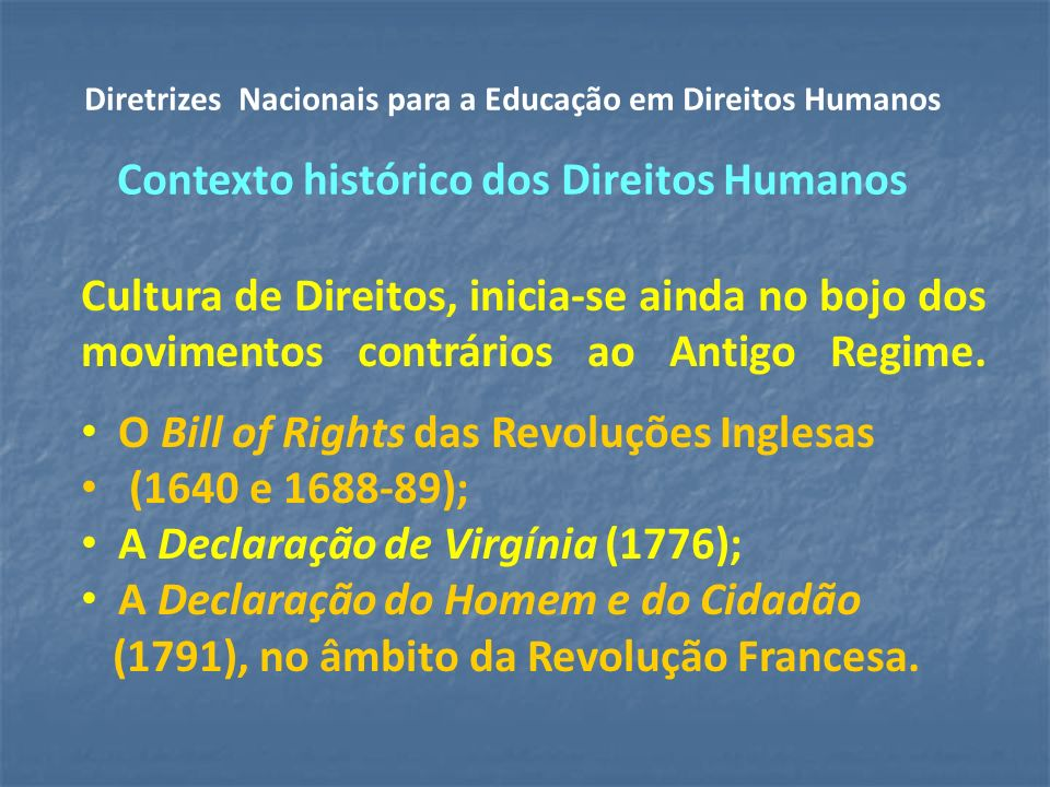 Cultura de Direitos, inicia-se ainda no bojo dos movimentos contrários ao Antigo Regime.