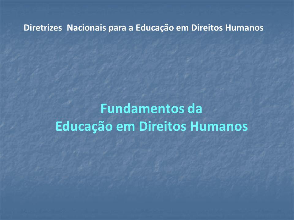Fundamentos da Educação em Direitos Humanos Diretrizes Nacionais para a Educação em Direitos Humanos