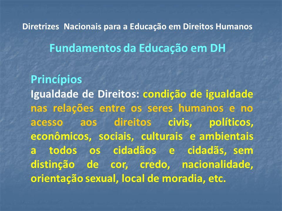 Princípios Igualdade de Direitos: condição de igualdade nas relações entre os seres humanos e no acesso aos direitos civis, políticos, econômicos, sociais, culturais e ambientais a todos os cidadãos e cidadãs, sem distinção de cor, credo, nacionalidade, orientação sexual, local de moradia, etc.