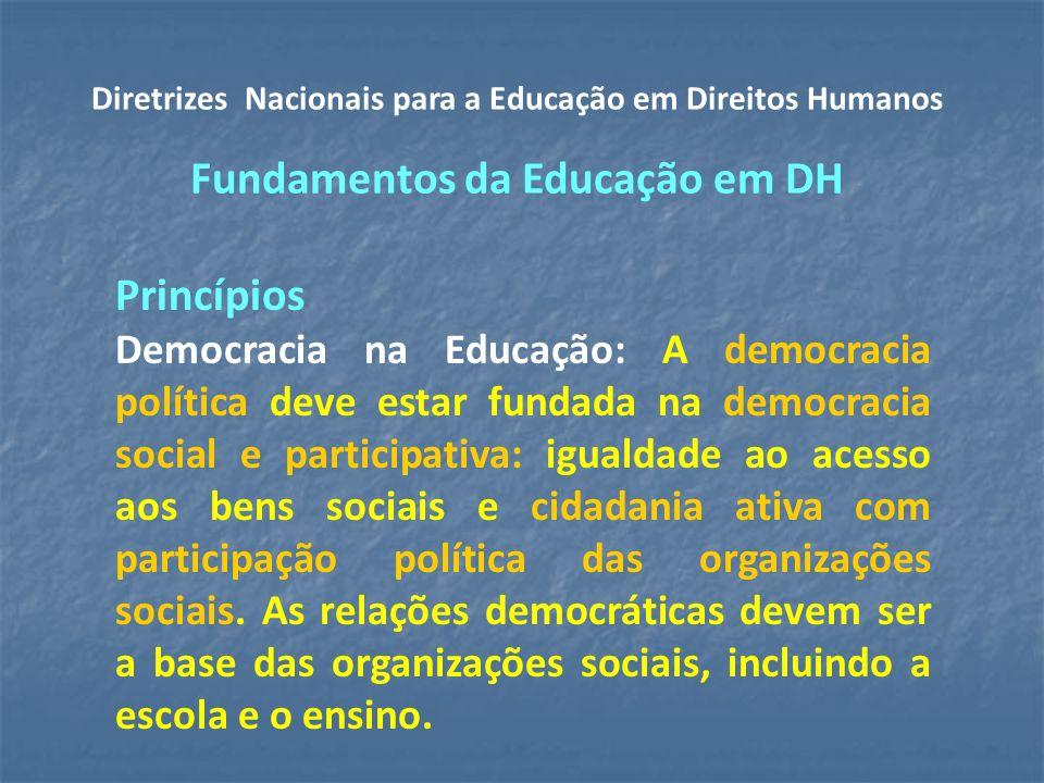 Princípios Democracia na Educação: A democracia política deve estar fundada na democracia social e participativa: igualdade ao acesso aos bens sociais e cidadania ativa com participação política das organizações sociais.