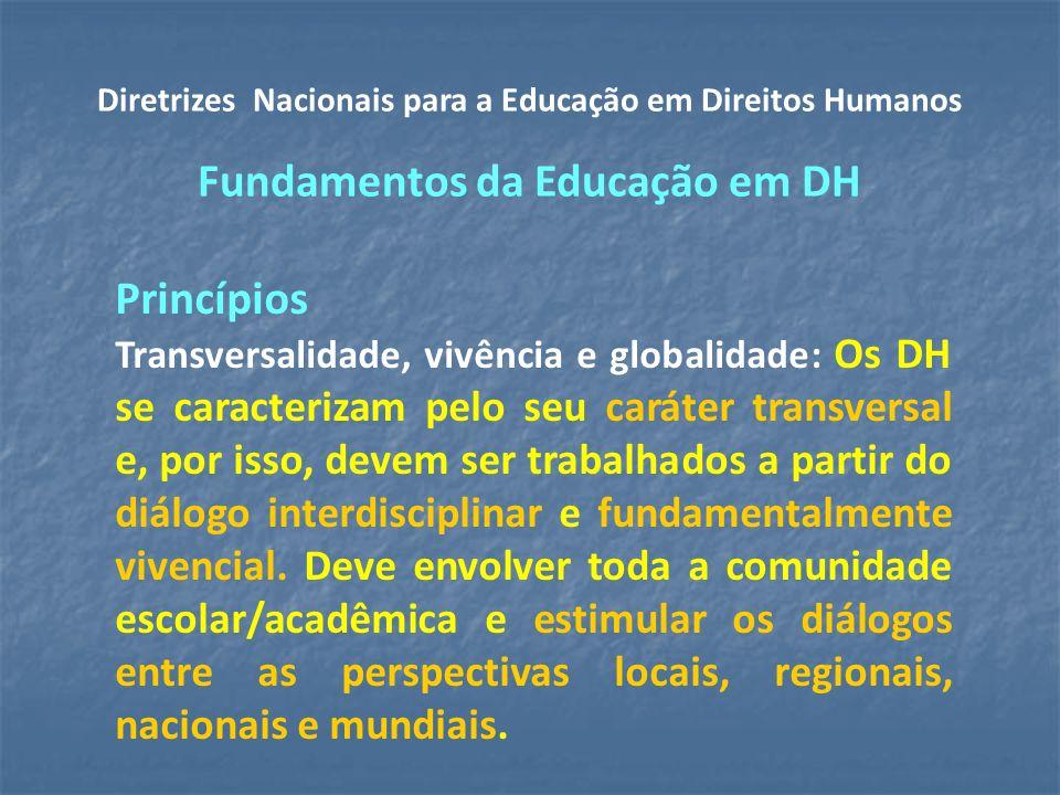 Princípios Transversalidade, vivência e globalidade: Os DH se caracterizam pelo seu caráter transversal e, por isso, devem ser trabalhados a partir do diálogo interdisciplinar e fundamentalmente vivencial.