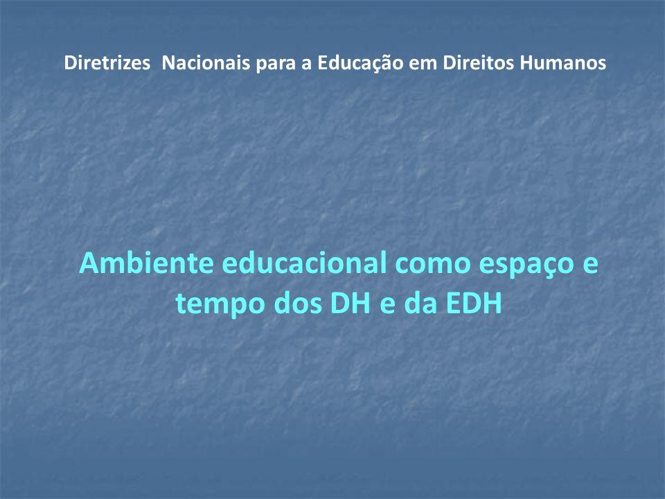 Ambiente educacional como espaço e tempo dos DH e da EDH Diretrizes Nacionais para a Educação em Direitos Humanos