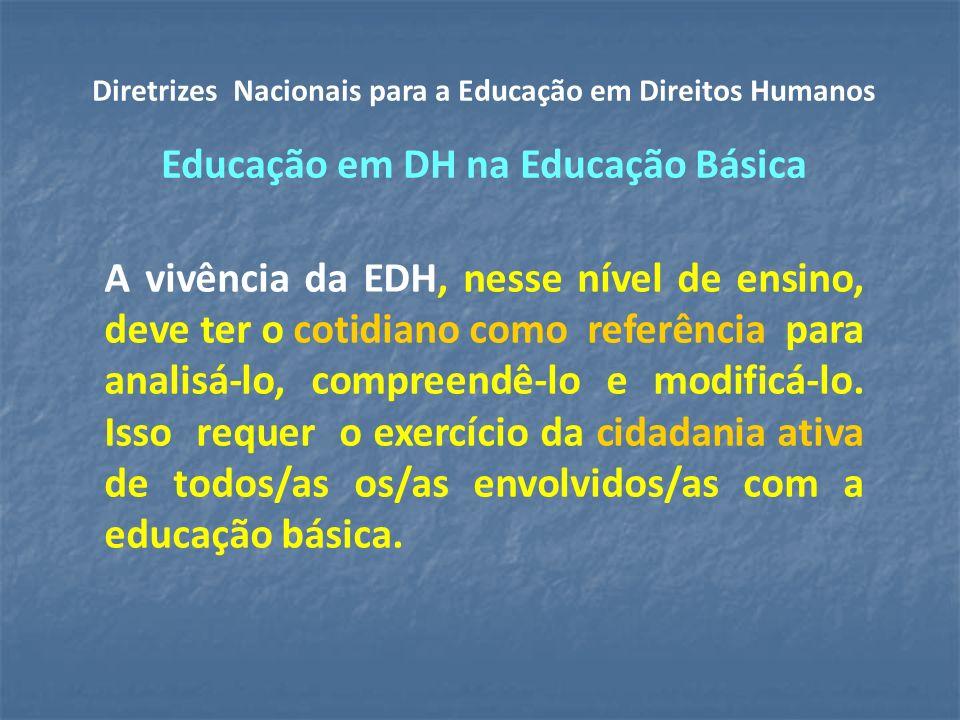A vivência da EDH, nesse nível de ensino, deve ter o cotidiano como referência para analisá-lo, compreendê-lo e modificá-lo.