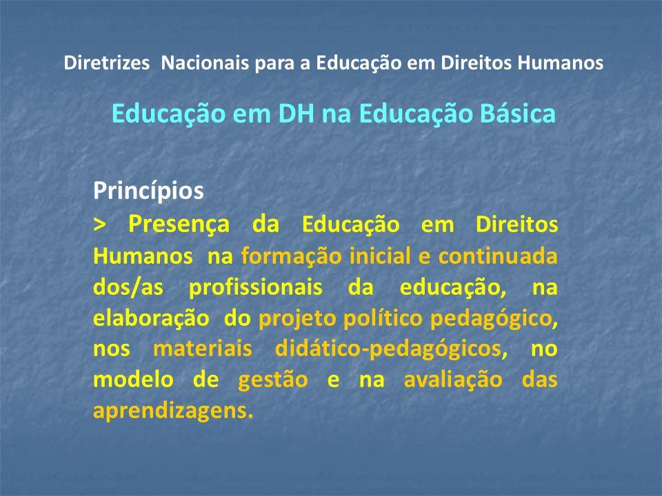 Princípios > Presença da Educação em Direitos Humanos na formação inicial e continuada dos/as profissionais da educação, na elaboração do projeto político pedagógico, nos materiais didático-pedagógicos, no modelo de gestão e na avaliação das aprendizagens.
