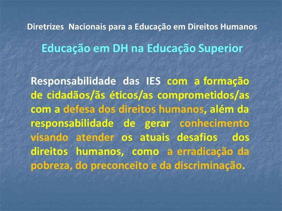 Responsabilidade das IES com a formação de cidadãos/ãs éticos/as comprometidos/as com a defesa dos direitos humanos, além da responsabilidade de gerar conhecimento visando atender os atuais desafios dos direitos humanos, como a erradicação da pobreza, do preconceito e da discriminação.