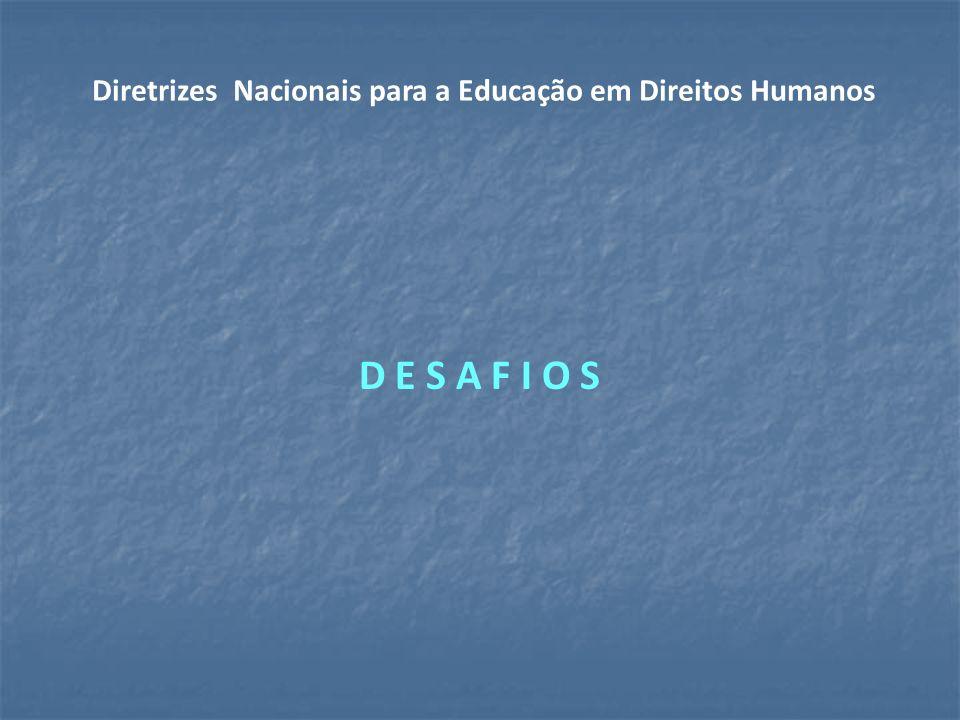 D E S A F I O S Diretrizes Nacionais para a Educação em Direitos Humanos
