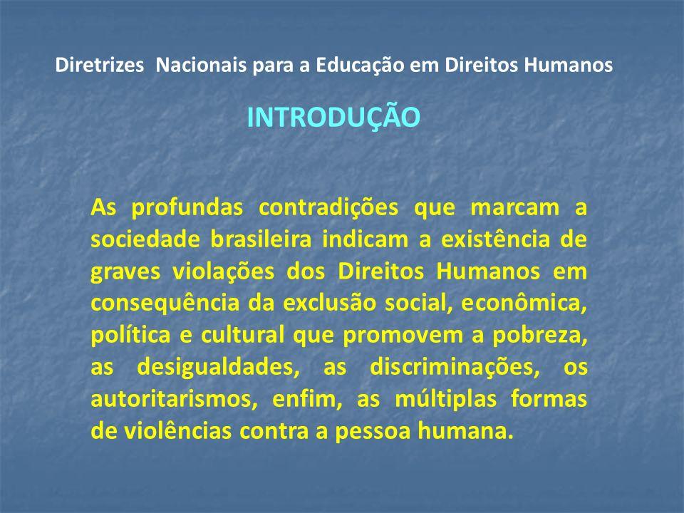 As profundas contradições que marcam a sociedade brasileira indicam a existência de graves violações dos Direitos Humanos em consequência da exclusão social, econômica, política e cultural que promovem a pobreza, as desigualdades, as discriminações, os autoritarismos, enfim, as múltiplas formas de violências contra a pessoa humana.