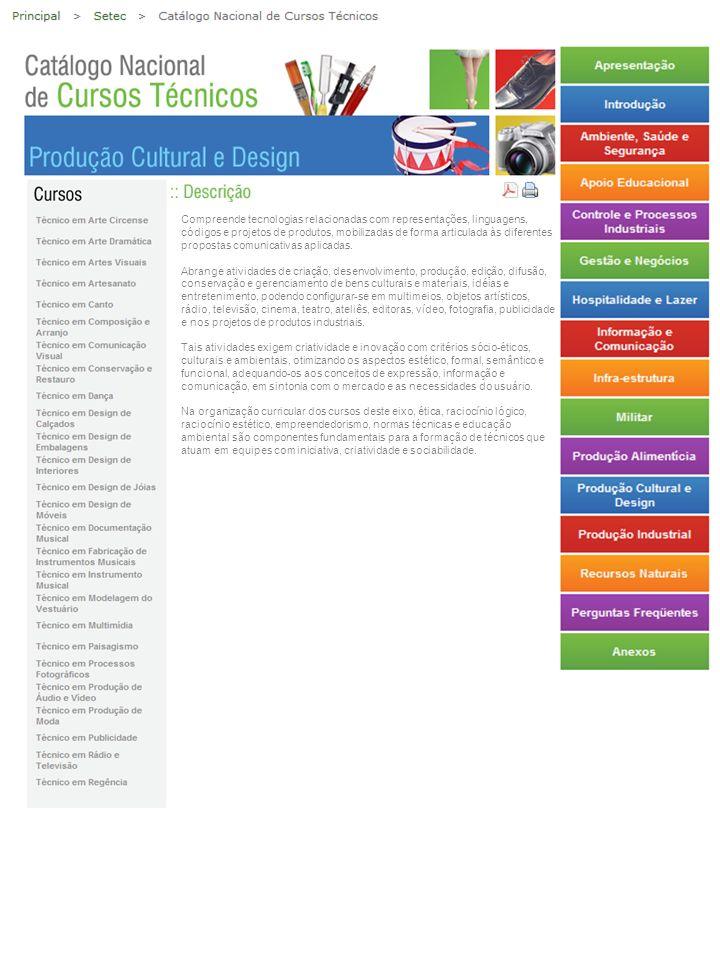 Compreende tecnologias relacionadas com representações, linguagens, códigos e projetos de produtos, mobilizadas de forma articulada às diferentes prop