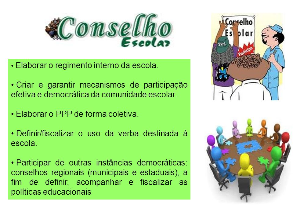 Elaborar o regimento interno da escola. Criar e garantir mecanismos de participação efetiva e democrática da comunidade escolar. Elaborar o PPP de for