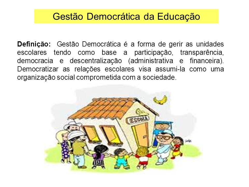 Gestão Democrática da Educação Definição: Gestão Democrática é a forma de gerir as unidades escolares tendo como base a participação, transparência, d