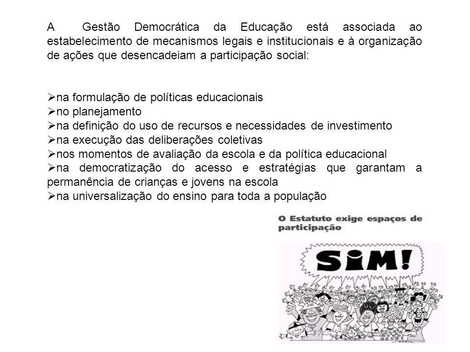 A Gestão Democrática da Educação está associada ao estabelecimento de mecanismos legais e institucionais e à organização de ações que desencadeiam a p