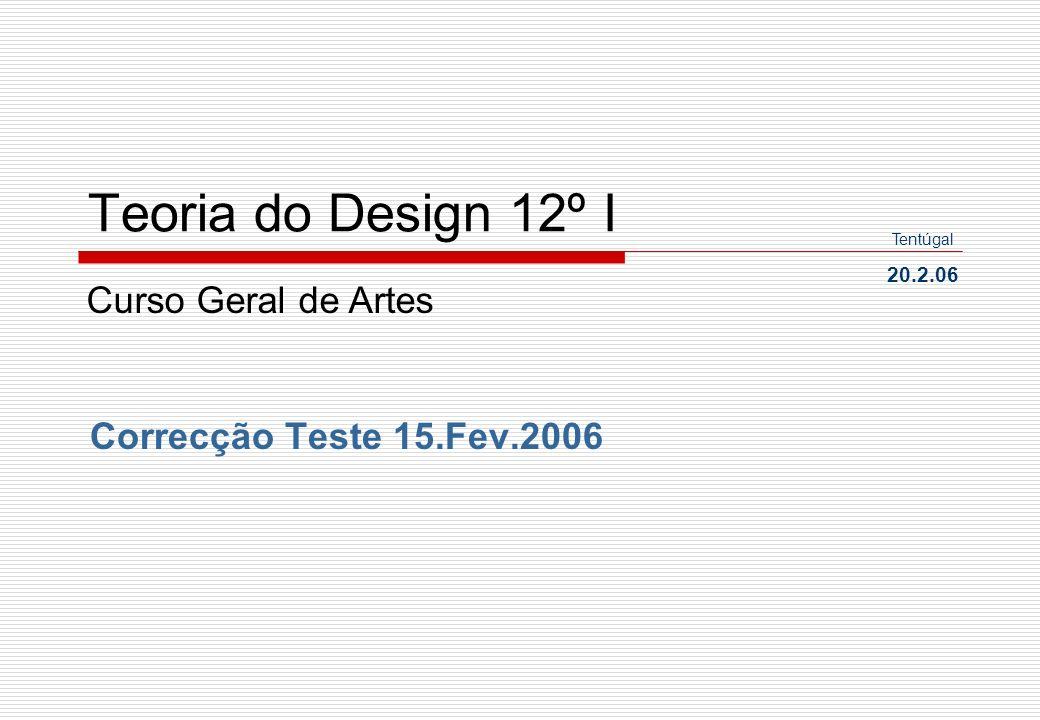 Teoria do Design 12º I Correcção Teste 15.Fev.2006 20.2.06 Tentúgal Curso Geral de Artes