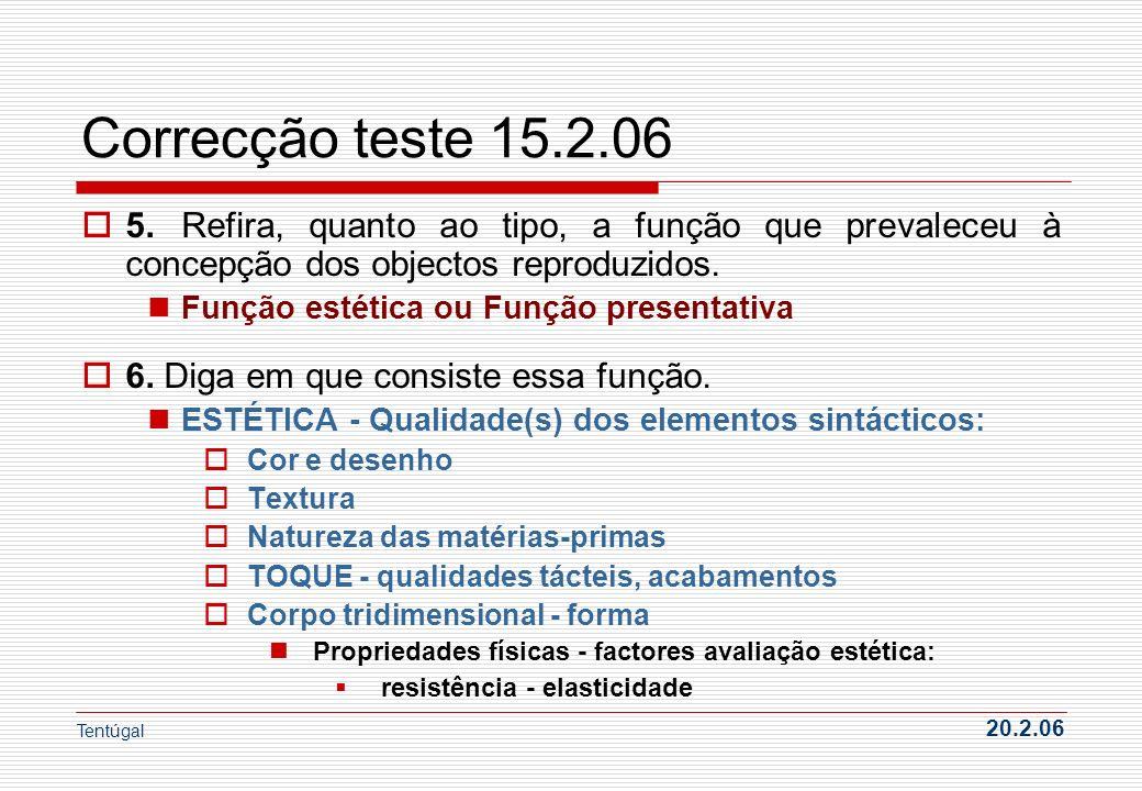 Correcção teste 15.2.06 5.Refira, quanto ao tipo, a função que prevaleceu à concepção dos objectos reproduzidos. Função estética ou Função presentativ