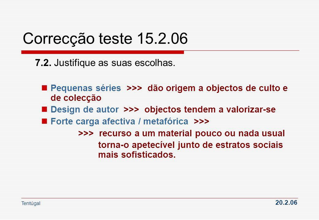 Correcção teste 15.2.06 7.2. Justifique as suas escolhas. Pequenas séries >>> dão origem a objectos de culto e de colecção Design de autor >>> objecto