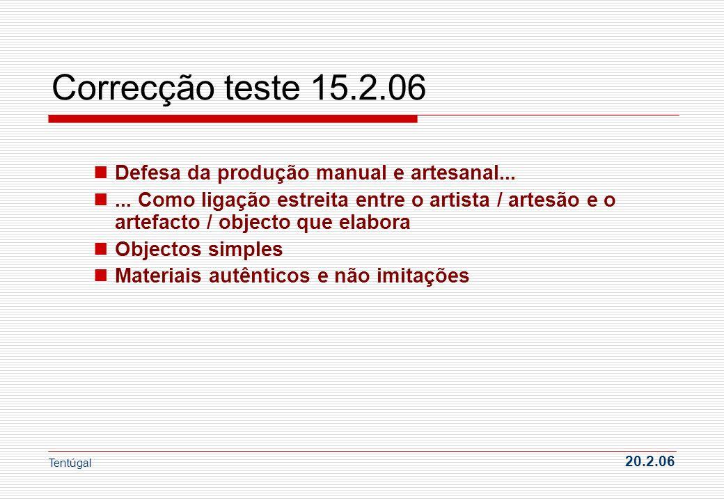 Correcção teste 15.2.06 Defesa da produção manual e artesanal...... Como ligação estreita entre o artista / artesão e o artefacto / objecto que elabor