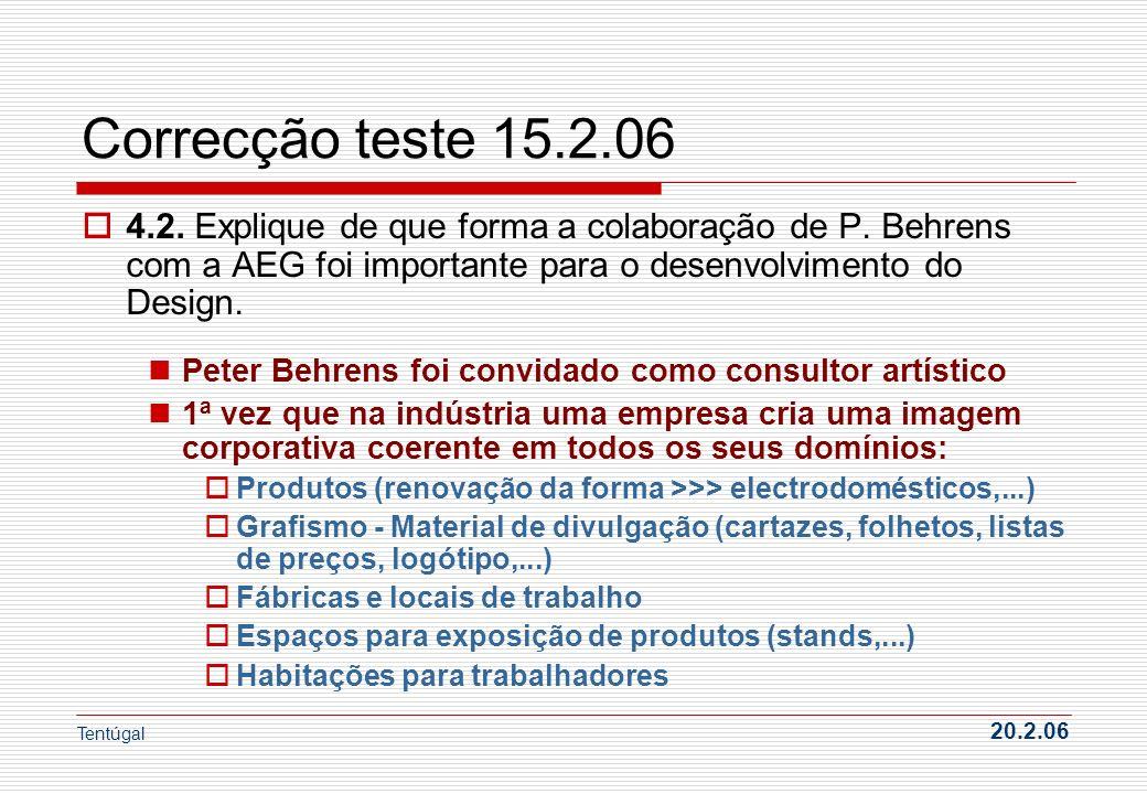 Correcção teste 15.2.06 4.2. Explique de que forma a colaboração de P. Behrens com a AEG foi importante para o desenvolvimento do Design. Peter Behren
