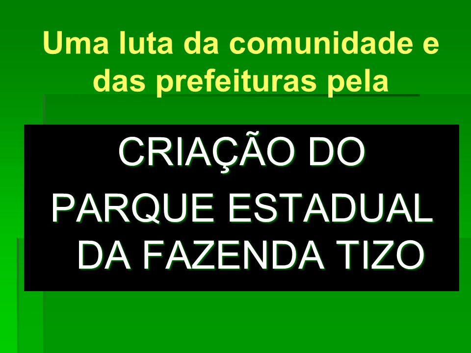 Uma luta da comunidade e das prefeituras pela CRIAÇÃO DO PARQUE ESTADUAL DA FAZENDA TIZO