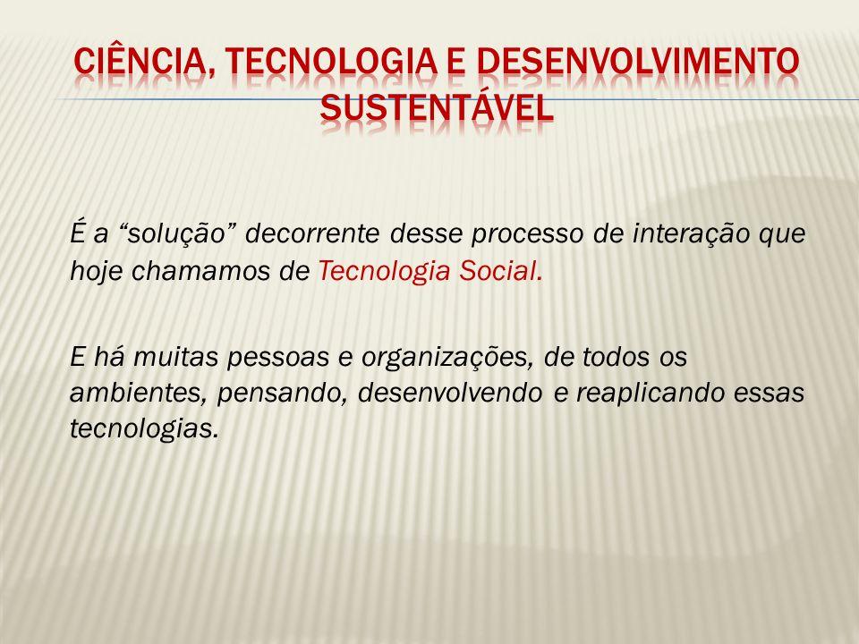 Colocar a ciência e tecnologia a serviço das necessidades sociais.