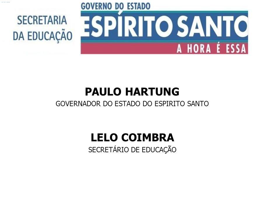 PAULO HARTUNG GOVERNADOR DO ESTADO DO ESPIRITO SANTO LELO COIMBRA SECRETÁRIO DE EDUCAÇÃO