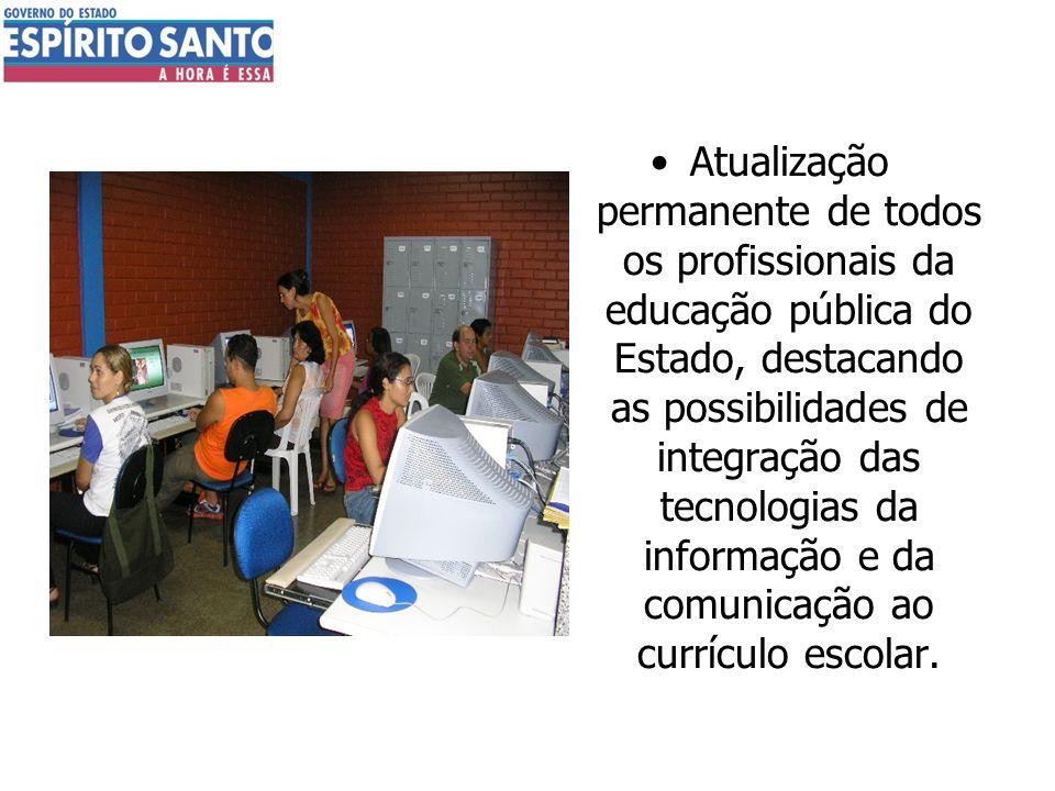 Atualização permanente de todos os profissionais da educação pública do Estado, destacando as possibilidades de integração das tecnologias da informaç
