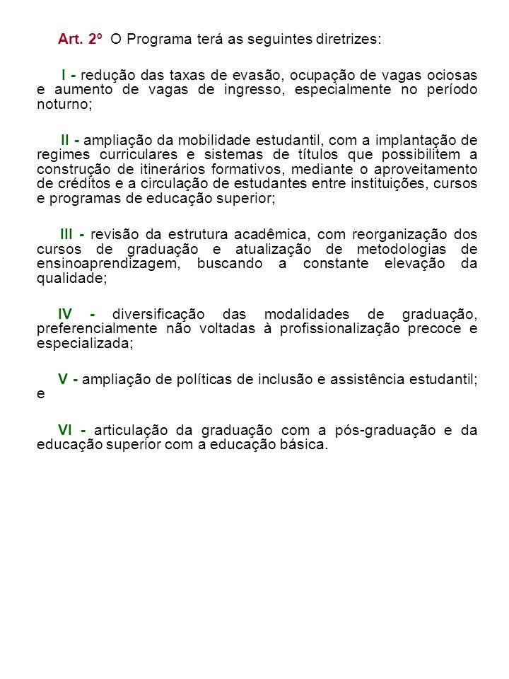 Art. 2º O Programa terá as seguintes diretrizes: I - redução das taxas de evasão, ocupação de vagas ociosas e aumento de vagas de ingresso, especialme