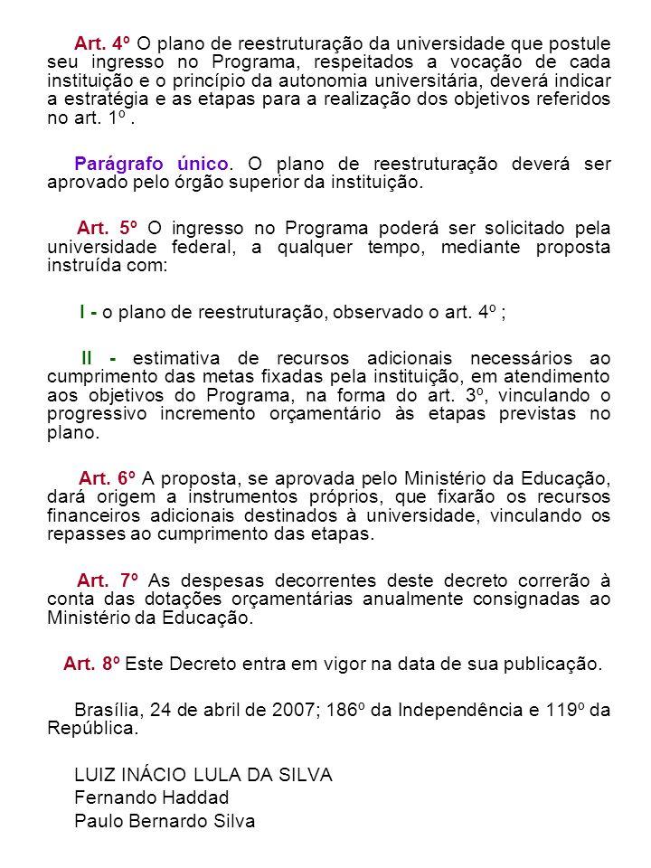 Art. 4º O plano de reestruturação da universidade que postule seu ingresso no Programa, respeitados a vocação de cada instituição e o princípio da aut