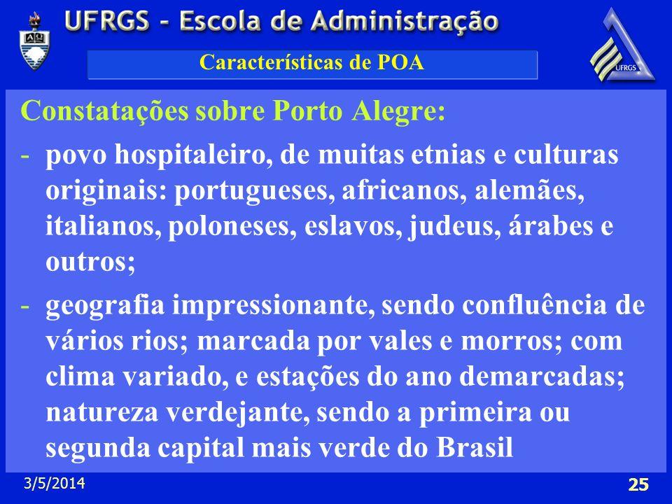 3/5/2014 25 Características de POA Constatações sobre Porto Alegre: -povo hospitaleiro, de muitas etnias e culturas originais: portugueses, africanos,