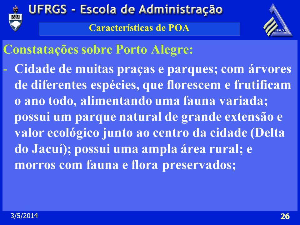 3/5/2014 26 Características de POA Constatações sobre Porto Alegre: -Cidade de muitas praças e parques; com árvores de diferentes espécies, que flores