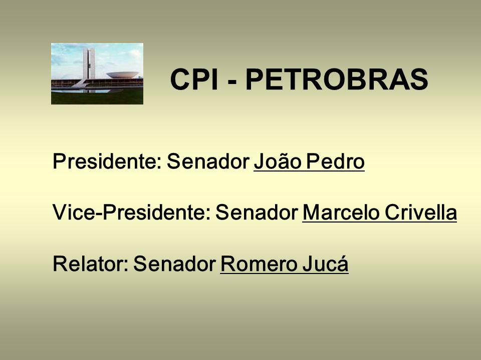 CPI - PETROBRAS Presidente: Senador João Pedro Vice-Presidente: Senador Marcelo Crivella Relator: Senador Romero Jucá