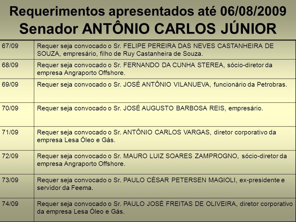 Requerimentos apresentados até 06/08/2009 67/09Requer seja convocado o Sr. FELIPE PEREIRA DAS NEVES CASTANHEIRA DE SOUZA, empresário, filho de Ruy Cas