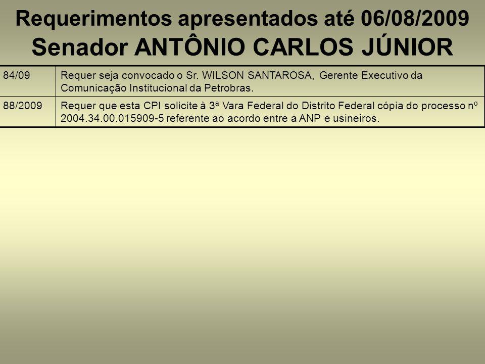 Requerimentos apresentados até 06/08/2009 84/09Requer seja convocado o Sr. WILSON SANTAROSA, Gerente Executivo da Comunicação Institucional da Petrobr