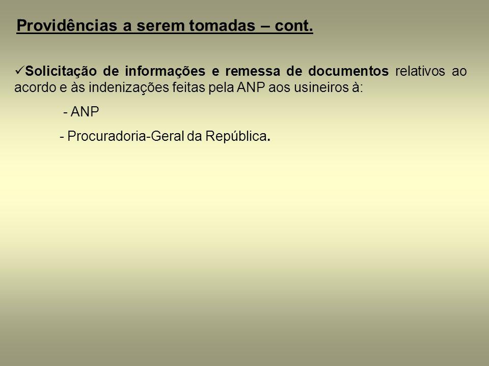 Providências a serem tomadas – cont. Solicitação de informações e remessa de documentos relativos ao acordo e às indenizações feitas pela ANP aos usin