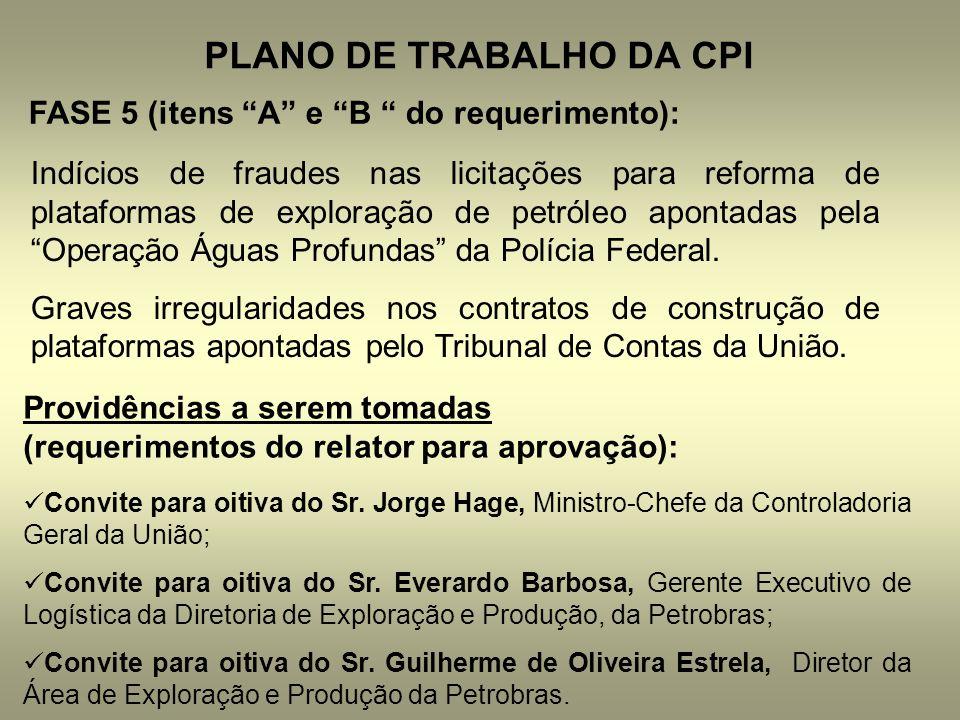 PLANO DE TRABALHO DA CPI FASE 5 (itens A e B do requerimento): Indícios de fraudes nas licitações para reforma de plataformas de exploração de petróleo apontadas pela Operação Águas Profundas da Polícia Federal.