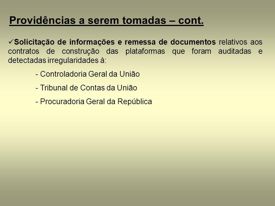 Providências a serem tomadas – cont. Solicitação de informações e remessa de documentos relativos aos contratos de construção das plataformas que fora