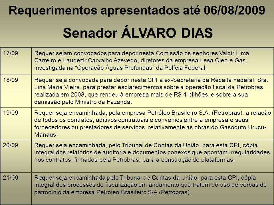 Requerimentos apresentados até 06/08/2009 Senador ÁLVARO DIAS 17/09Requer sejam convocados para depor nesta Comissão os senhores Valdir Lima Carreiro