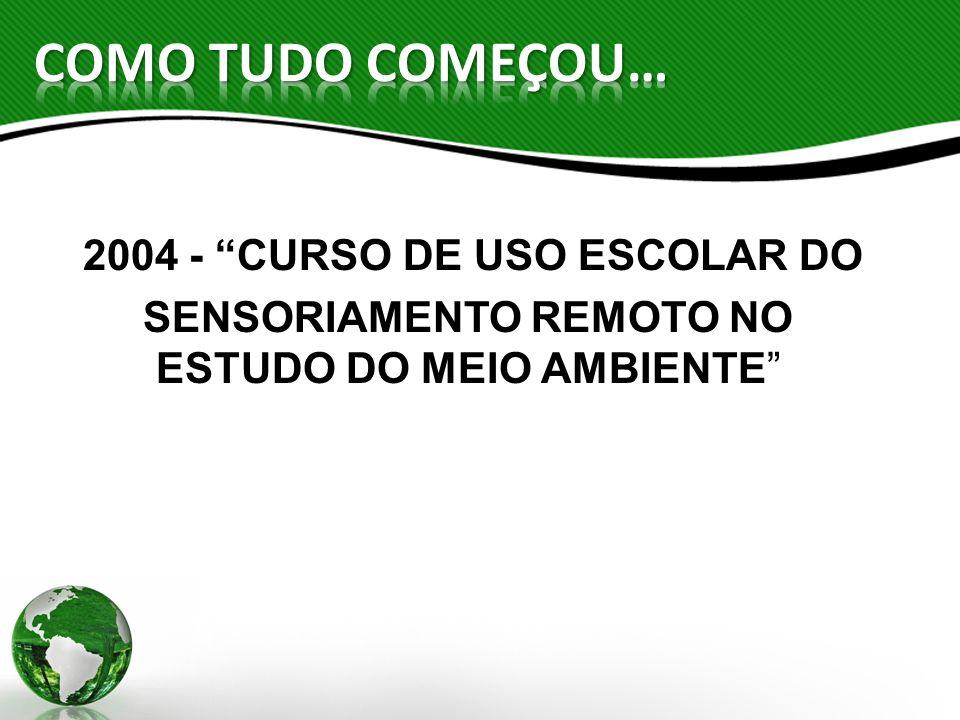 2004 - CURSO DE USO ESCOLAR DO SENSORIAMENTO REMOTO NO ESTUDO DO MEIO AMBIENTE