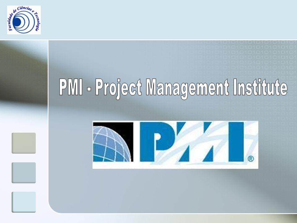 PMI Project Management Institute Fundado em 1969 na Filadélfia, Estados Unidos Criado a pensar nas necessidades da área da gestão de projectos A maior associação sem fins lucrativos do mundo na sua área