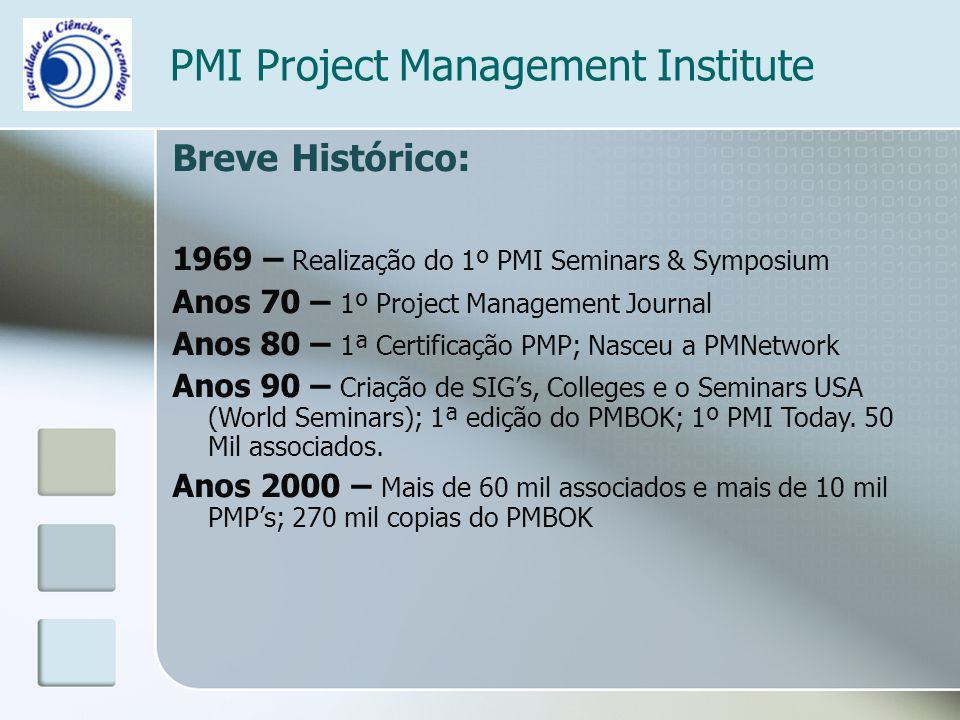 PMI Project Management Institute Breve Histórico: 1969 – Realização do 1º PMI Seminars & Symposium Anos 70 – 1º Project Management Journal Anos 80 – 1