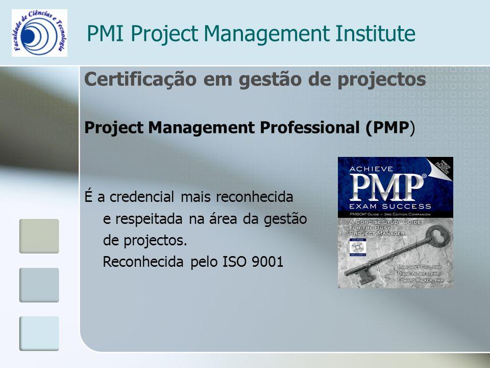 PMI Project Management Institute Certificação em gestão de projectos Project Management Professional (PMP) É a credencial mais reconhecida e respeitada na área da gestão de projectos.