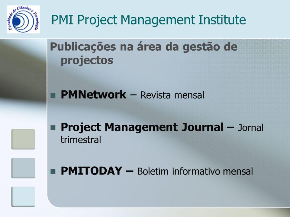 PMI Project Management Institute Publicações na área da gestão de projectos PMNetwork – Revista mensal Project Management Journal – Jornal trimestral PMITODAY – Boletim informativo mensal