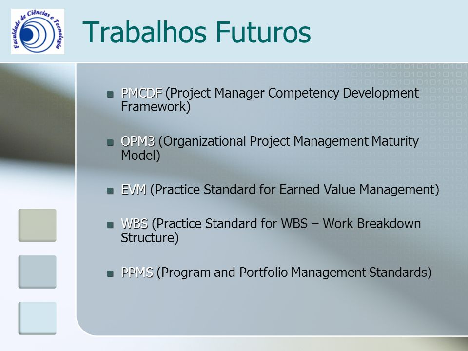 Trabalhos Futuros PMCDF (Project Manager Competency Development Framework) OPM3 (Organizational Project Management Maturity Model) EVM (Practice Stand