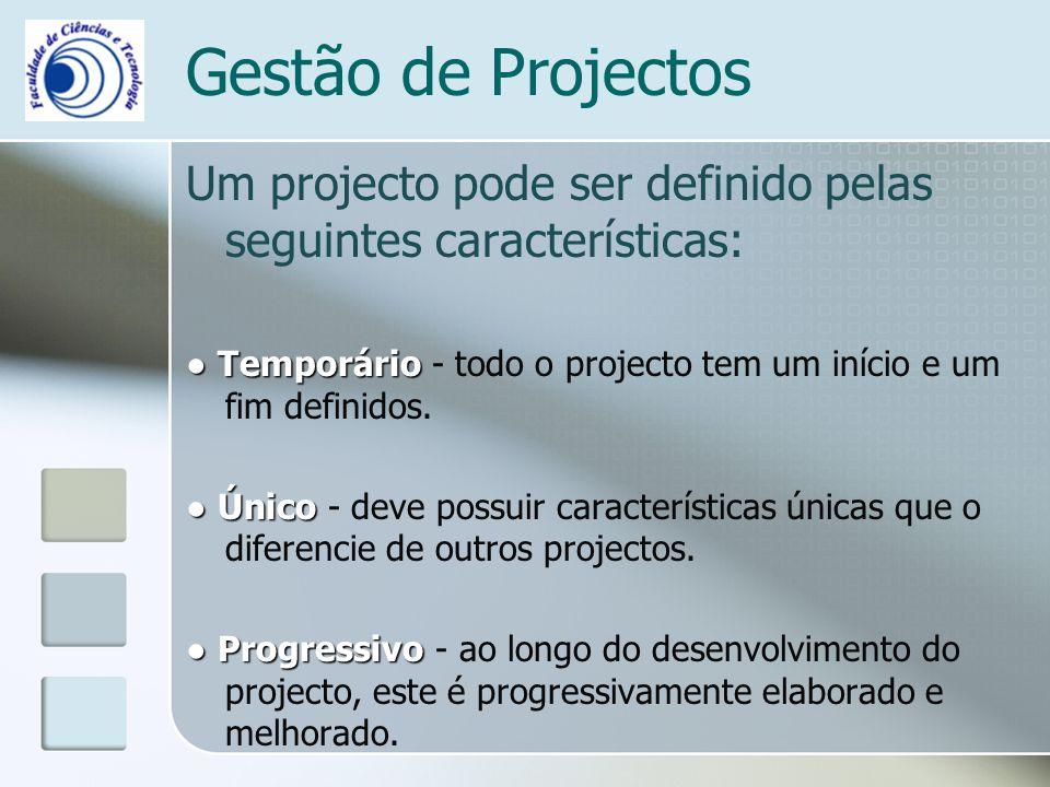 Gestão de Projectos Um projecto pode ser definido pelas seguintes características: Temporário Temporário - todo o projecto tem um início e um fim definidos.