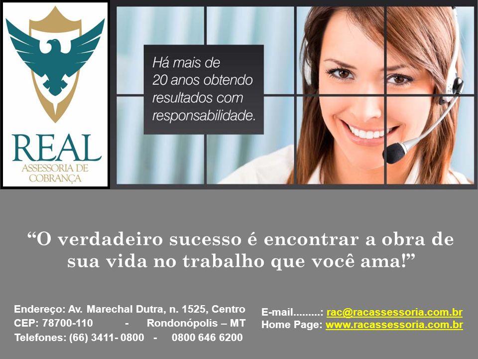 O verdadeiro sucesso é encontrar a obra de sua vida no trabalho que você ama! Endereço: Av. Marechal Dutra, n. 1525, Centro CEP: 78700-110 - Rondonópo
