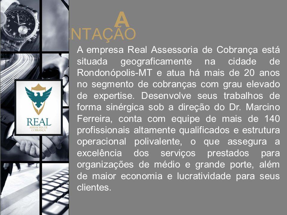 PRESENTAÇÃO A A empresa Real Assessoria de Cobrança está situada geograficamente na cidade de Rondonópolis-MT e atua há mais de 20 anos no segmento de