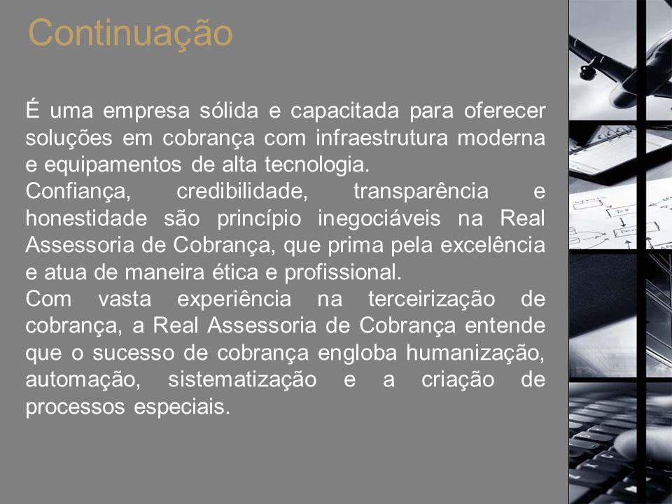 Continuação É uma empresa sólida e capacitada para oferecer soluções em cobrança com infraestrutura moderna e equipamentos de alta tecnologia. Confian
