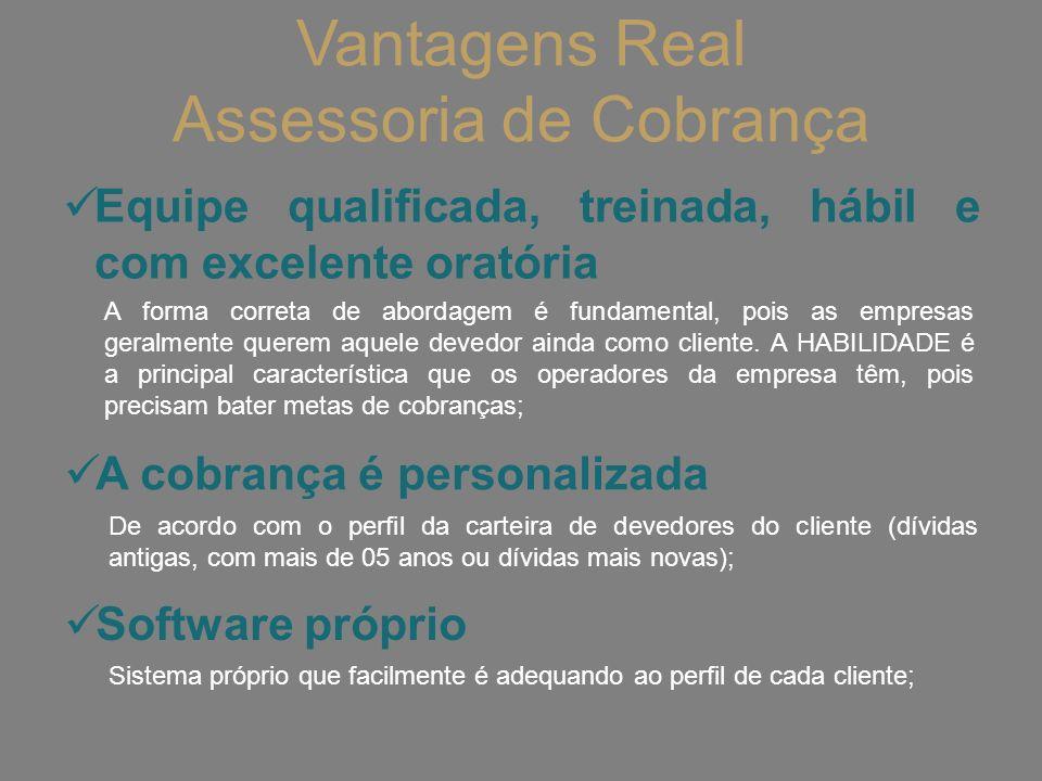 Vantagens Real Assessoria de Cobrança Equipe qualificada, treinada, hábil e com excelente oratória A forma correta de abordagem é fundamental, pois as